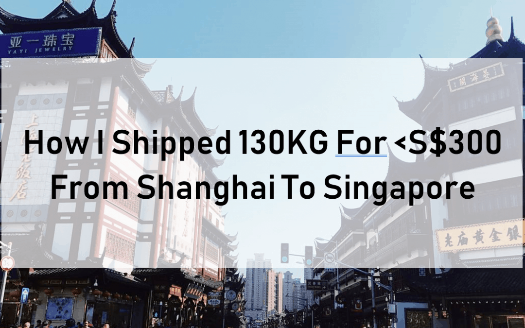 How I shipped 130KG for less than S$300 from Shanghai to SG