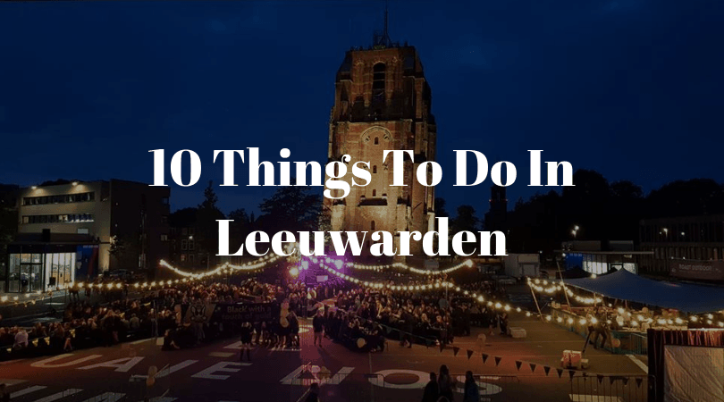 10 Things To Do In Leeuwarden